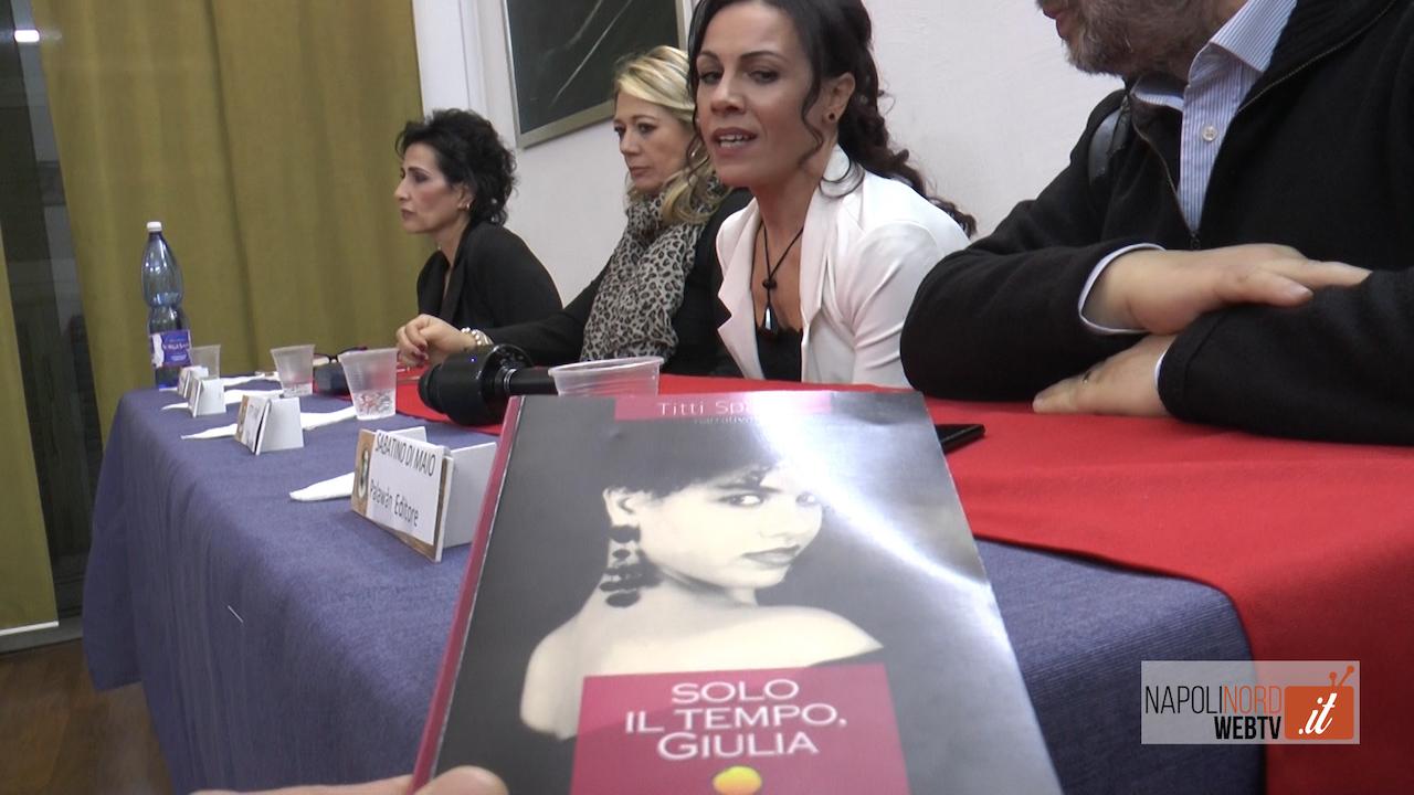 'Solo il tempo, Giulia',presentato il libro di Titti Spanò all'associazione 'Aristide per la cultura' di Giugliano. Video